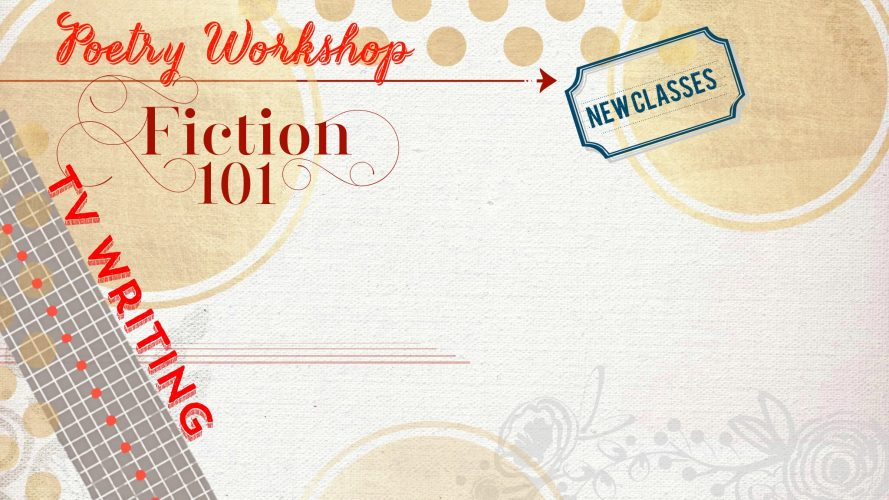 Fiction 101 Class, Poetry Workshop, TV Writing Class