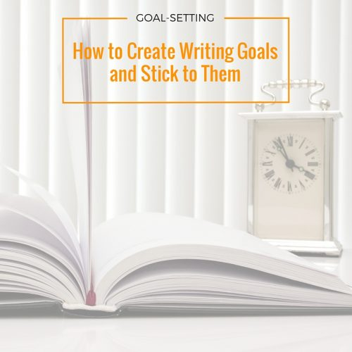 How to Create Writing Goals and Stick to Them