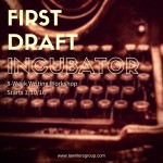 First Draft Incubator - Novel Writing Workshop - First Draft Incubator