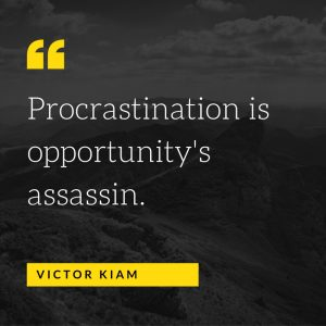 procrastination is opportunity's assassin