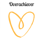 Overachiever
