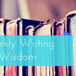 Weekly Writing Wisdom